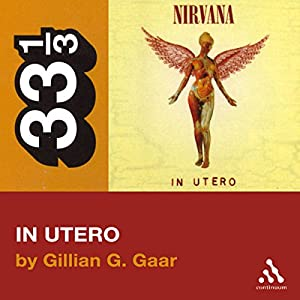 Nirvana's In Utero (33 1/3 Series) Audiobook