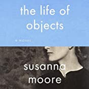The Life of Objects | [Susanna Moore]