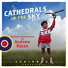 Cathedrals in the Sky (       UNABRIDGED) by Andrew Rajan Narrated by Andrew Rajan