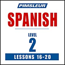 Spanish Level 2 Lessons 16-20: Learn to Speak and Understand Spanish with Pimsleur Language Programs Audiobook by  Pimsleur Narrated by  Pimsleur