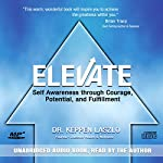Elevate: Self Awareness Through Courage, Potential, and Fulfillment | Dr. Keppen Laszlo