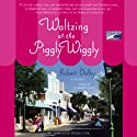 Waltzing at the Piggly Wiggly (       UNABRIDGED) by Robert Dalby Narrated by Clarinda Ross