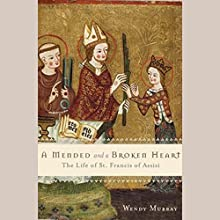 A Mended and Broken Heart: The Life and Love of Francis of Assisi Audiobook by Wendy Murray Narrated by Eileen Stevens