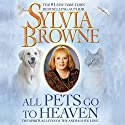 All Pets Go to Heaven: The Spiritual Lives of the Animals We Love Audiobook by Sylvia Browne Narrated by Jeanie Hackett