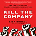Kill the Company: End the Status Quo, Start an Innovation Revolution Audiobook by Lisa Bodell Narrated by Margie Lenhart