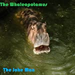 The Whaleopotamus |  The Joke Man