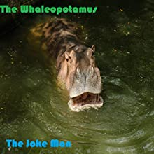 The Whaleopotamus (       UNABRIDGED) by The Joke Man Narrated by Lothar Zogg