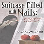 Suitcase Filled with Nails: Lessons Learned from Teaching Art in Kuwait | Yvonne Wakefield