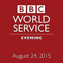 August 24, 2015: Evening  by BBC Newshour Narrated by Owen Bennett-Jones, Lyse Doucet, Robin Lustig, Razia Iqbal, James Coomarasamy, Julian Marshall