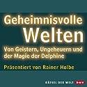 Geheimnisvolle Welten Hörbuch von Rainer Holbe Gesprochen von: Rainer Holbe