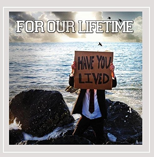 CD : FOR OUR LIFETIME - Have You Lived