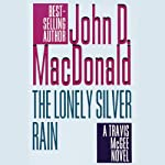 The Lonely Silver Rain: A Travis McGee Novel, Book 21 (       UNABRIDGED) by John D. MacDonald Narrated by Robert Petkoff