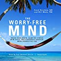 The Worry-Free Mind: Train Your Brain, Calm the Stress Spin Cycle, and Discover a Happier, More Productive You Audiobook by Carol Kershaw EdD, Bill Wade PhD Narrated by Paul Michael Garcia