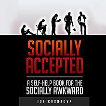 Socially Accepted: A Self-Help Book for the Socially Awkward (       UNABRIDGED) by Joe Casanova Narrated by Joe Casanova