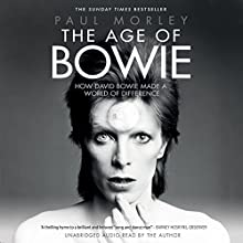 The Age of Bowie Audiobook by Paul Morley Narrated by Paul Morley