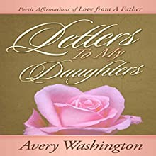 Letters to My Daughters: Poetic Affirmations of Love from a Father (       UNABRIDGED) by Avery Washington Narrated by Ronald Clarkson