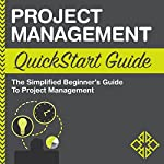 Project Management QuickStart Guide: The Simplified Beginner's Guide to Project Management |  ClydeBank Business