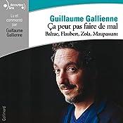 Balzac, Flaubert, Zola, Maupassant lus et commentés par Guillaume Gallienne (Ça peut pas faire de mal 3) | Guillaume Gallienne