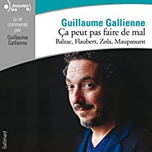 Balzac, Flaubert, Zola, Maupassant lus et commentés par Guillaume Gallienne (Ça peut pas faire de mal 3) | Livre audio Auteur(s) : Guillaume Gallienne Narrateur(s) : Guillaume Gallienne