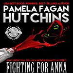 Fighting for Anna: A Michele Romantic Mystery: What Doesn't Kill You, Book 8   Pamela Fagan Hutchins