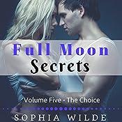 The Choice: Full Moon Secrets, Book 5 | Sophia Wilde