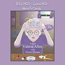 Bad Hair, Good Hat, New Friends Audiobook by Valerie Allen Narrated by Nicole Chriqui