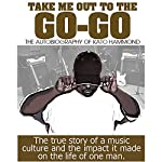 Take Me Out to the Go-Go: The Autobiography of Kato Hammond | Kato Hammond
