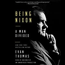 Being Nixon: The Fears and Hopes of an American President (       UNABRIDGED) by Evan Thomas Narrated by Bob Walter