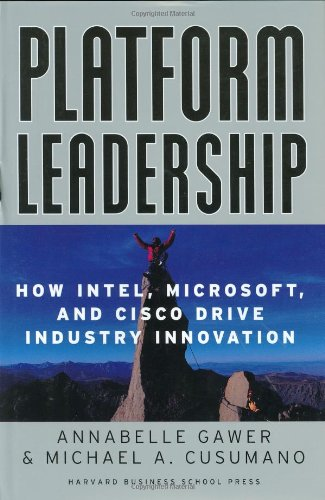 Platform Leadership: How Intel, Microsoft, and Cisco Drive Industry Innovation