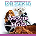 Movie for Dogs Audiobook by Lois Duncan Narrated by Katherine Kellgren
