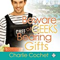 Beware of Geeks Bearing Gifts Audiobook by Charlie Cochet Narrated by Michael Stellman