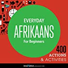 Everyday Afrikaans for Beginners - 400 Actions & Activities Hörbuch von  Innovative Language Learning Gesprochen von:  AfrikaansPod101.com