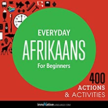 Everyday Afrikaans for Beginners - 400 Actions & Activities Audiobook by  Innovative Language Learning Narrated by  AfrikaansPod101.com