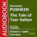 The Tale of Tsar Saltan [Russian Edition] | Alexander Pushkin