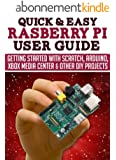 Raspberry Pi User Guide: Getting started with Scratch, Arduino, Xbox Media Center & Other DIY projects (Quick and Easy Series) (English Edition)