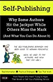 Self-Publishing: Why Some Authors Hit the Jackpot While Others Miss the Mark (And What You Can Do About It)