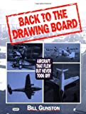 Back to the Drawing Board: Aircraft That Flew But Never Took Off (0760303169) by Gunston, Bill