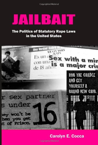 Jailbait: The Politics of Statutory Rape Laws in the United States