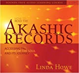 Linda Howe How to Read the Akashic Records: Accessing the Archive of the Soul and Its Journey