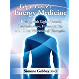 Edgar Cayce's Energy Medicine: Healing with Light, Sound, Aromatherapy, Homeopathy, and Other Vibrational Therapies ~ Simone Gabbay