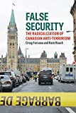 False Security: The Radicalization of Canadian Anti-Terrorism