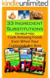 33 Ingredient Substitutions to Help You Cook Amazing Food Even When Your Cupboards Are Bare AND MORE!!!: All the helpful tips from Christina Jones collection in ONE volume.
