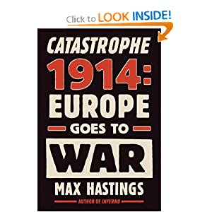 Catastrophe 1914: Europe Goes to War by Sir Max Hastings