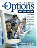 img - for The Options Workbook: Fundamental Spread Concepts and Strategies for Investors and Traders, 3rd Edition by Anthony J. Saliba (2005-11-01) book / textbook / text book