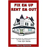 Fix 'em Up, Rent 'em Out: How to Start Your Own House Fix-up & Rental Business in Your Spare Time; or, Investing in Real Estate and Creating Wealth with Fixer-Upper Houses ~ Terry W. Sprouse