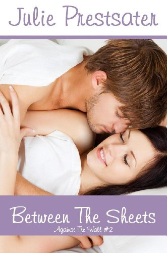 Between The Sheets (Against The Wall) by Julie Prestsater