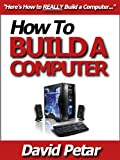img - for How to Build a Computer for Your Personal, Business or Gaming Needs: Learn How You Can Quickly & Easily Build Your Computer With Power & Speed Without ... High Retail Prices Like Everyone Else Does book / textbook / text book