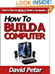 How to Build a Computer for Your Pers...