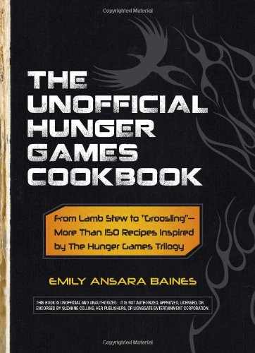 The Unofficial Hunger Games Cookbook: From Lamb Stew to Groosling
