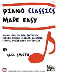 Piano Classics Made Easy Piano Solos By Bach Beethoven Chopin Debussy Mozart Pachelbel Strauss Tchaikovsky And Vivaldi by Mel Bay Publications, Inc.
